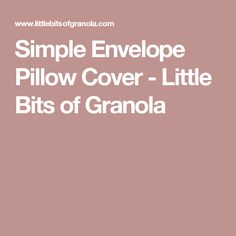 Simple Envelope Pillow Cover - Little Bits of Granola