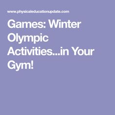 Games: Winter Olympic Activities...in Your Gym!