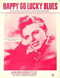 """Happy Go Lucky Blues. 1960. Words and Music by David Hill, Wally Gold and Doc Pomus. Featured here, and recorded on Decca, by Tommy Steele. Tommy Steele OBE (born Thomas William Hicks, 1936), is an English entertainer. Steele is widely regarded as Britain's first teen idol and rock and roll star. Steele shot quickly to fame in the UK as the frontman for a rock and roll band, the Steelmen, after their first single, """"Rock With the Caveman,"""" reached number 13 in the UK Singles Chart in 1956."""