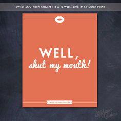 Southern Sayings: 8 x 10 Well Shut My Mouth Print - Sweet Southern Charm by StephanieCreekmur, $12.00