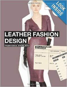 Leather Fashion Design (Portfolio Skills): Francesca Sterlacci – is a practical introduction for students explaining how to make garments from leather, suede, and similar materials. It covers everything from what to look for in choosing a skin to work with, through pattern-making, sewing techniques, and finishing. [9781856696715: Amazon.com: Books]