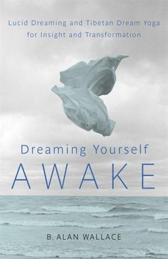 Dreaming Yourself Awake: Lucid Dreaming And Tibetan Dream Yoga For Insight And Transformation Must find this book ~ LH