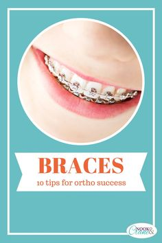 Braces...10 steps to ortho success.  Helpful tips for anyone needing braces!