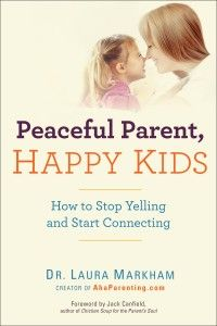 "Enter to win a copy of ""Peaceful Parent, Happy Kids:  How to Stop Yelling and Start Connecting""  by Dr. Laura Markham"