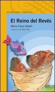 En El Reino del Revés se encuentran las canciones más conocidas de María Elena Walsh y otros bellos poemas.
