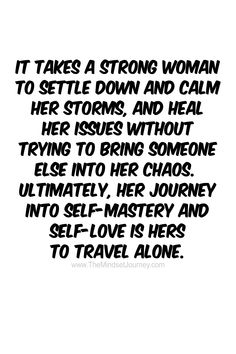 It takes a strong woman to settle down and calm her storms, and heal her issues – The Mindset Journe Wisdom Quotes, Words Quotes, Wise Words, Quotes To Live By, Me Quotes, Motivational Quotes, Inspirational Quotes, Give And Take Quotes, Bring It On Quotes