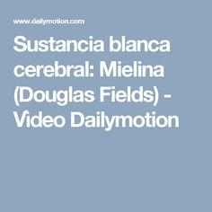 Sustancia blanca cerebral: Mielina (Douglas Fields) - Vìdeo Dailymotion
