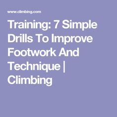 Training: 7 Simple Drills To Improve Footwork And Technique | Climbing