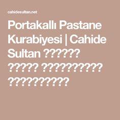 Portakallı Pastane Kurabiyesi | Cahide Sultan بِسْمِ اللهِ الرَّحْمنِ الرَّحِيمِ