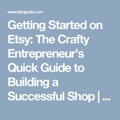 Getting Started on Etsy: The Crafty Entrepreneur's Quick Guide to Building a Successful Shop   by Regina   Bloglovin'