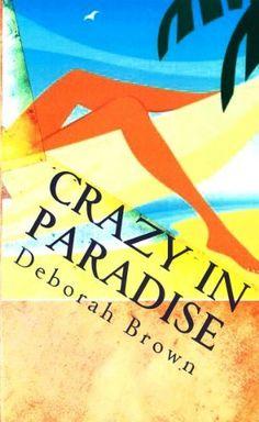 Crazy in Paradise by Deborah Brown, http://www.amazon.com/dp/B0059AJ8V8/ref=cm_sw_r_pi_dp_RwkDqb0KNJHZB