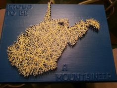"""WVU """"Proud To Be A Mountaineer"""" string art I made this summer! #wvu"""