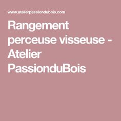 Rangement perceuse visseuse - Atelier PassionduBois