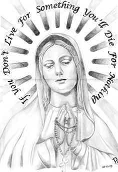 If You Don't Live For Something You'll Die For Nothing Virgin Mary Tattoo Design