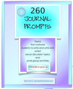 FREE 260 prompts that will get your students' pencils flying!  These are prompts kids relate to!  Use for discussion starters, at centers or as fillers. Read teachers' comments below the product description!