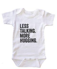 """""""Less Talking, More Hugging"""" Baby Onesie"""