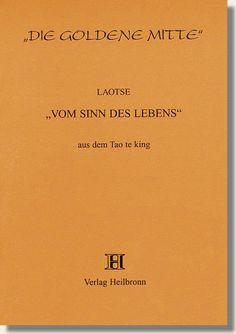 Heft 27 - Laotse - Vom Sinn des Lebens - Aus dem Tao te king - Die ganze Metaphysik des Tao te king ist aus einer Intuition entstanden, die der begrifflichen Fixierung unzugänglich ist und die von Laotse mit dem Wort 'Tao' bezeichnet wird, das den Übersetzern verschieden mit 'Gott', 'Weg', 'Vernunft', 'Sinn' übersetzt wird. http://www.verlag-heilbronn.de/b%C3%BCcher/goldene-mitte-heftreihe-1-33/27-laotse-vom-sinn-des-lebens/