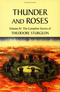 Thunder and Roses: Volume IV: The Complete Stories of Theodore Sturgeon: Books