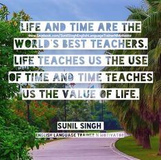 Life and time are the world's best teachers. Life teaches us the use of time and time teaches us the value of life. Improve English Speaking, Learn English, Have A Great Sunday, Motivational, Inspirational Quotes, Thought Of The Day, Best Teacher, Inspiring Quotes About Life, English Language