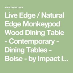 Live Edge / Natural Edge Monkeypod Wood Dining Table - Contemporary - Dining Tables - Boise - by Impact Imports