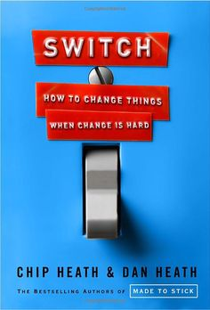 """Switch: How to Change Things When Change Is Hard: Chip Heath, Dan Heath """"In a compelling, story-driven narrative, the Heaths bring together decades of counterintuitive research in psychology, sociology, and other fields to shed new light on how we can effect transformative change. Switch shows that successful changes follow a pattern, a pattern you can use to make the changes that matter to you, whether your interest is in changing the world or changing your waistline."""""""