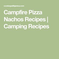 Campfire Pizza Nachos Recipes | Camping Recipes