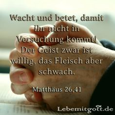Wacht und betet, damit ihr nicht in Versuchung kommt! Der Geist zwar ist willig, das Fleisch aber schwach. Matthäus 26,41 Der Feind will uns immer wieder versuchen und zum zweifeln bringen. Dafür n…