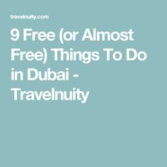 9 Free (or Almost Free) Things To Do in Dubai - Travelnuity