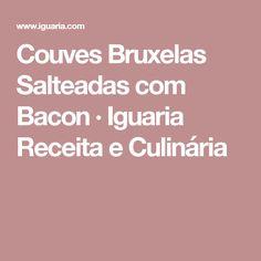 Couves Bruxelas Salteadas com Bacon · Iguaria Receita e Culinária