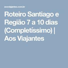 Roteiro Santiago e Região 7 a 10 dias (Completíssimo) | Aos Viajantes