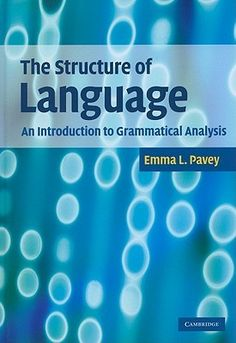 The structure of language : an introduction to grammatical      analysis / Emma L. Pavey.-- 1st pub.-- New York : Cambridge      University Press, 2010 en http://absysnet.bbtk.ull.es/cgi-bin/abnetopac?TITN=458222