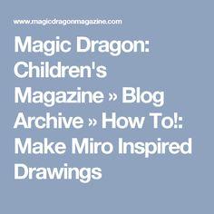Magic Dragon: Children's Magazine » Blog Archive » How To!: Make Miro Inspired Drawings