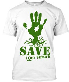 42d55e27b Save Our Future White T-Shirt Front Invite Friends, Cool Tees, Word Art