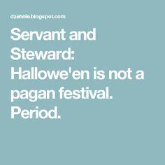 Servant and Steward: Hallowe'en is not a pagan festival. Period.