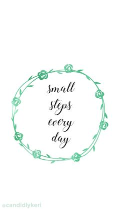 """Small steps every day"" Green watercolor flower wreath crown quote inspirational background wallpaper you can download for free on the blog! For any device; mobile, desktop, iphone, android!"