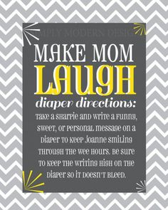 Make Mom and Dad Laugh idea but on paper tucked inside each diaper instead of written right on it.
