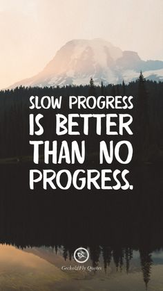 Slow progress is better than no progress. Inspirational And Motivational iPhone HD Wallpapers Quotes #Motivational #Inspirational #Quotes #Wallpaper #iPhone #iOS #sayings