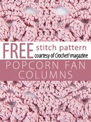 Popcorn Fan Columns Stitch Pattern.  Download here, courtesy of www.crochetmagazine.com.