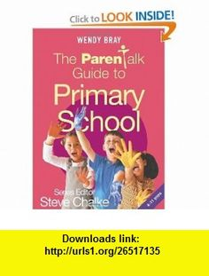 The Parentalk Guide to Primary School (9780340861226) Wendy Bray, Steve Chalke , ISBN-10: 0340861223  , ISBN-13: 978-0340861226 ,  , tutorials , pdf , ebook , torrent , downloads , rapidshare , filesonic , hotfile , megaupload , fileserve