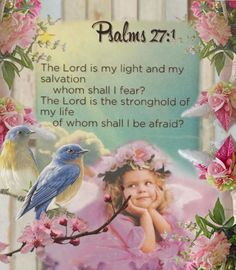 JESUS LOVES US * ✿ ¸. ◦ * '`* ✿* ✿ ¸. ◦ * '`*  ♥♥⭐ PSALM 27:1 1.Lord, you are my Light and my Savior,     so why should I be afraid of anyone? The Lord is where my life is safe,     so I will be afraid of no one! * ✿ ¸. ◦ * '`* ✿* ✿ ¸. ◦ * '`*  ♥♥⭐ JESUS LOVES US