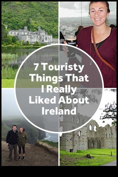 Sometimes you will have more fun if you stop worrying about being a tourist and have a Guinness, drive the Ring of Kerry and kiss the Blarney Stone.