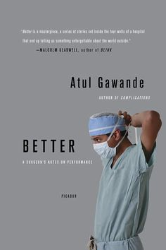 Atul Gawande's Better. The book that started it all for me.  Surgery + Innovating the Field of Healthcare. YAY. Exciting.