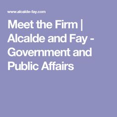 Meet the Firm | Alcalde and Fay - Government and Public Affairs