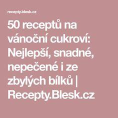 50 receptů na vánoční cukroví: Nejlepší, snadné, nepečené i ze zbylých bílků | Recepty.Blesk.cz