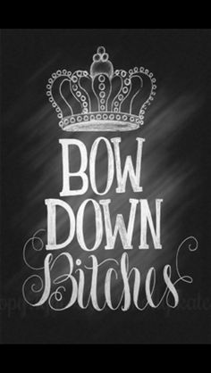 Chalkboard Hand Lettering Bow Down Bitches by SurpriseLilyDesigns Beyonce. Boss Bitch Quotes, Badass Quotes, Quotes To Live By, Me Quotes, Funny Quotes, Chalk Quotes, Jealousy Quotes, Lady Quotes, Strong Quotes