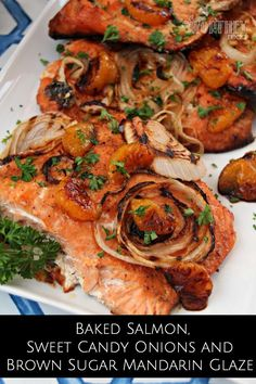 Baked Salmon, Sweet Candy Onions and Brown Sugar Mandarin Glaze Put a twist on your regular Salmon recipe by making baked Salmon, Sweet Candy Onions and Brown Sugar Mandarin Glaze Seriously GOOD. Also great to grill as well! Great easy, healthy dinner ide