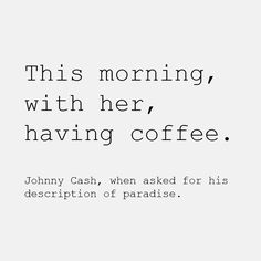 morning coffee | quote | johnny cash | June Carter | true love | paradise | soul mates | words | www.republicofyou.com.au