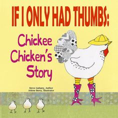 If I Only Had Thumbs: Chickee Chicken's Story (Softcover)