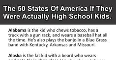 The 50 States Of America If They Were Actually High School Kids. California Is Perfect.