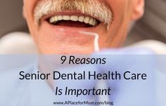 9 Reasons Senior Dental Health Care Is Important